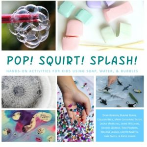 Pop! Squirt! Splash!: Hands-On Activities for Kids Using Soap, Water, & Bubbles