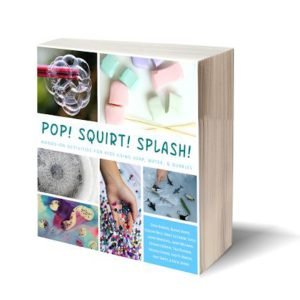 Pop! Squirt! Splash! Hands-on Kids Activities Using Water, Soap, & Bubbles
