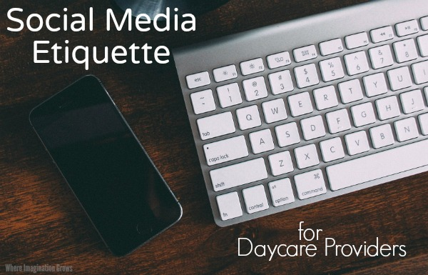Important social media etiquette for daycare providers. The do's and don'ts of social media for family child care providers